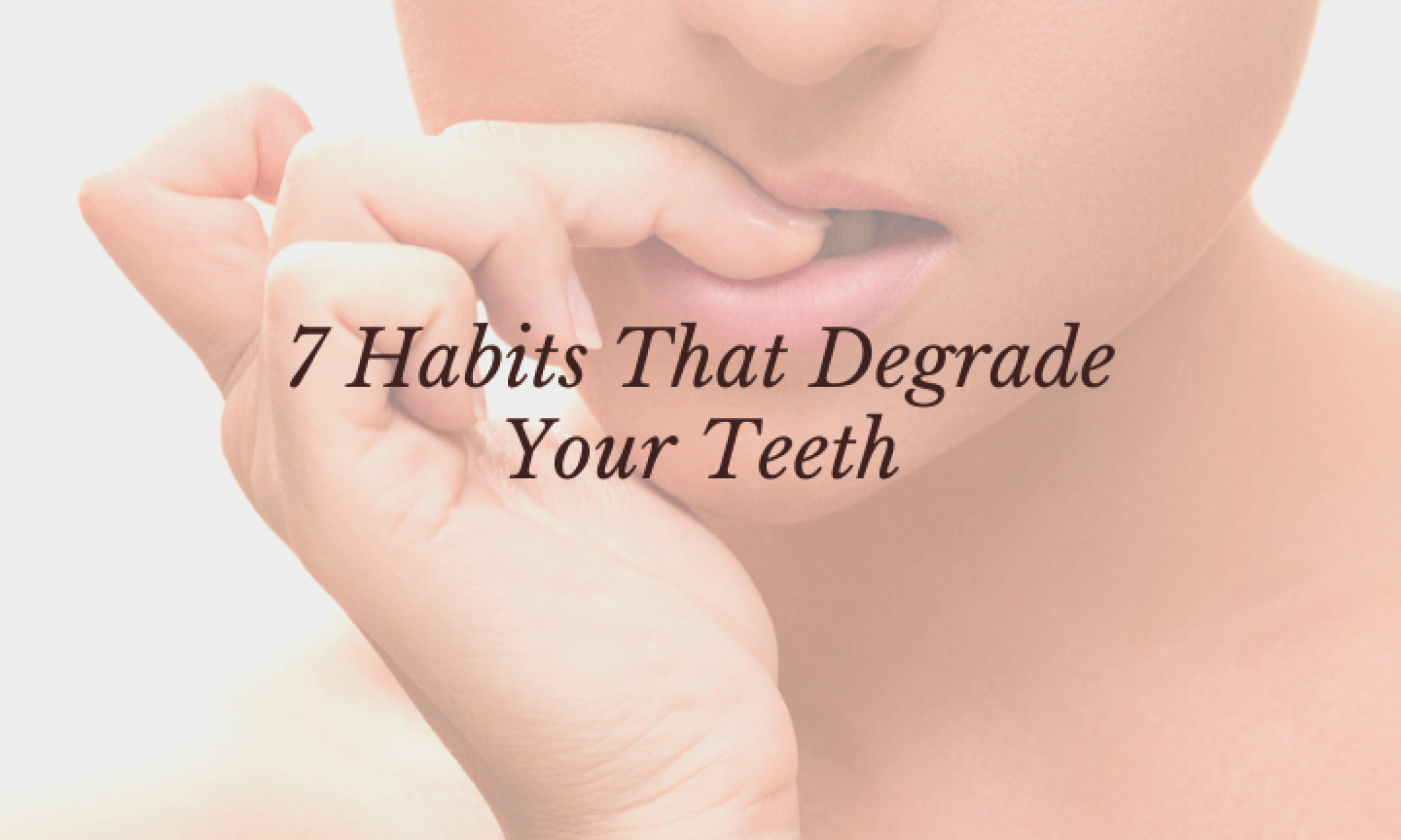 Habits That Degrade Your Teeth
